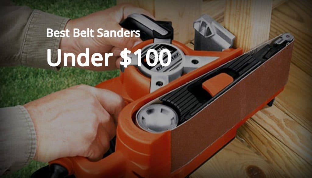 belt sanders under $100 reviewed